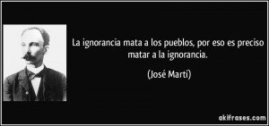 frase-la-ignorancia-mata-a-los-pueblos-por-eso-es-preciso-matar-a-la-ignorancia-jose-marti-171096